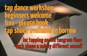 "Text: ""tap dance workshop, beginners welcome, free - please book, tap shoes available to borrow. Inc tapping on the tangram floor - each shape a subtly different sound!"" Behind the text, a photo shows the ""tangram floor"": various triangles and squares of different-coloured wood, arranged together in a pattern."