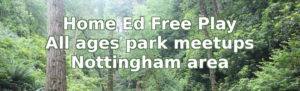 "Against a background of woodland, the words ""Home Ed Free Play / All ages park meetups / Nottingham area""."