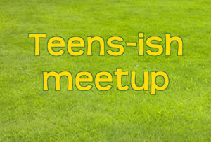 "Bright yellow text says ""Teens-ish"" meetup. The background is green grass."