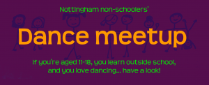 "Colourful lettering announces ""Nottingham non-schoolers' dance meetup"", adding ""If you're aged 11-18, you learn outside school, and you love dancing... have a look!"" On a maroon coloured background, some purple stick figures are dancing and smiling."